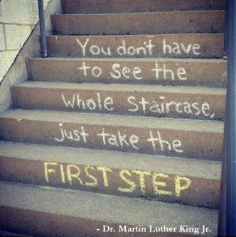 You don't have to see the whole staircase, just take the first step; first step to volunteering; Martin Luther king