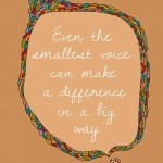 Even the smallest voice can make a difference in a big way