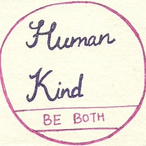 human kind.. be both